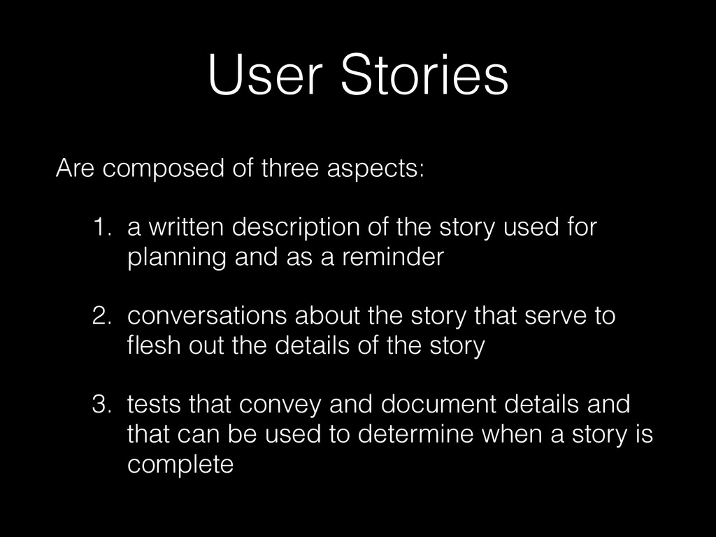 User Stories Are composed of three aspects: 1. ...