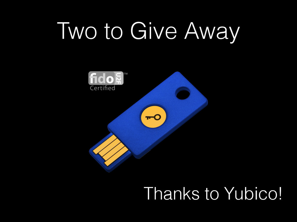 Two to Give Away Thanks to Yubico!