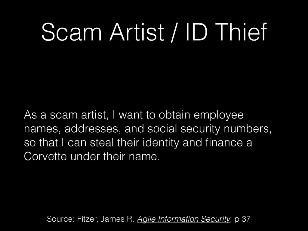Scam Artist / ID Thief As a scam artist, I want...