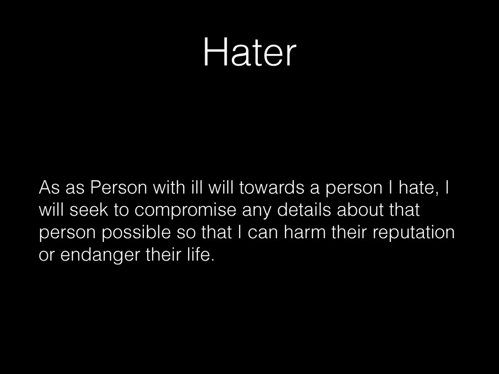 Hater As as Person with ill will towards a pers...