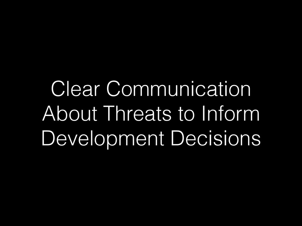Clear Communication About Threats to Inform Dev...