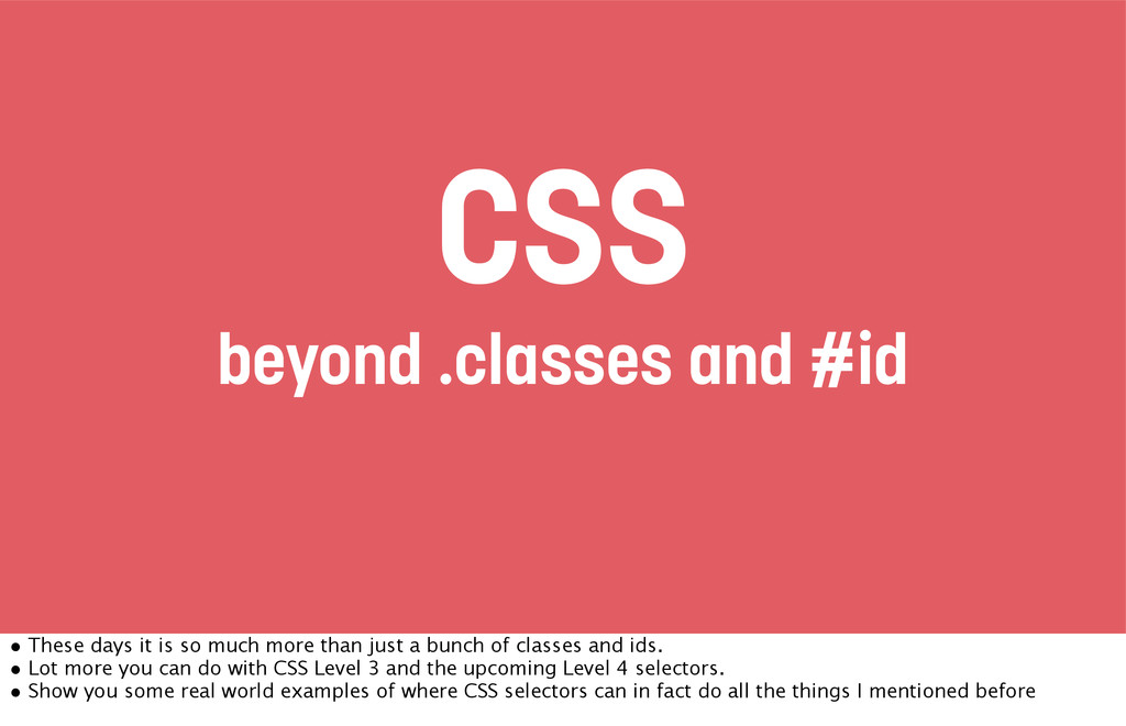 beyond .classes and #id CSS • These days it is ...