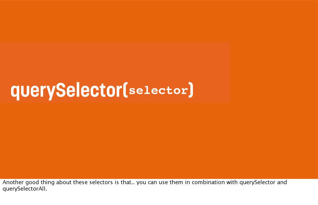 querySelector( ) selector selector Another good...