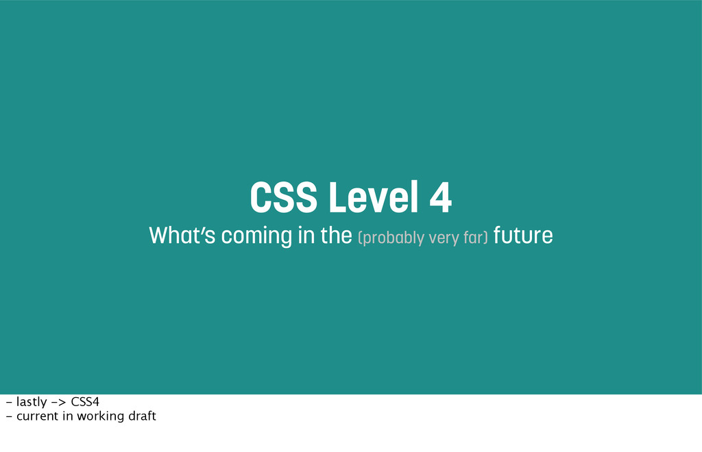 CSS Level 4 What's coming in the (probably very...
