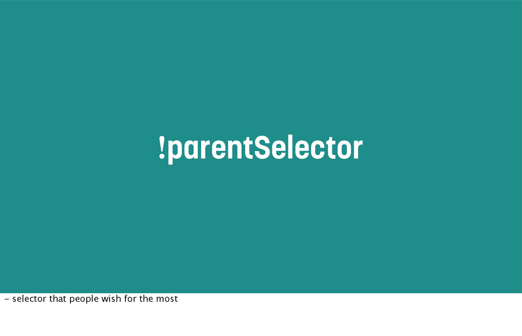 !parentSelector - selector that people wish for...