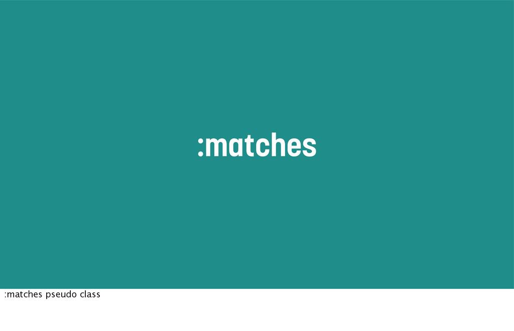 :matches :matches pseudo class