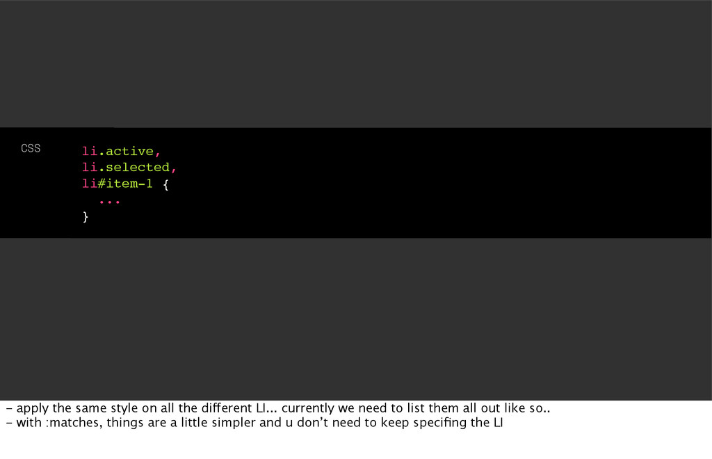 li.active, li.selected, li#item-1 { ... } CSS -...