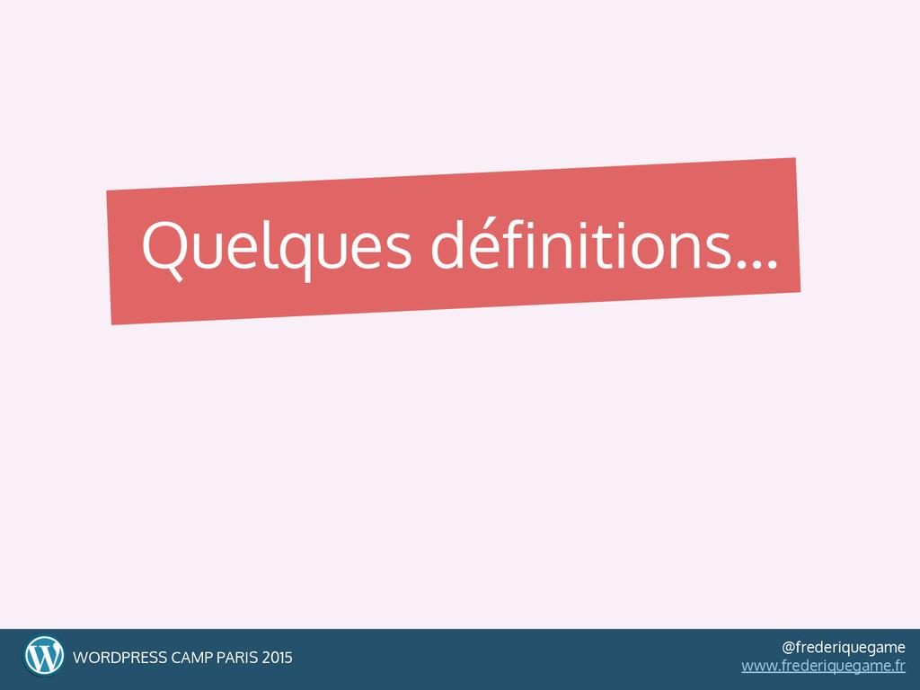 Quelques définitions… WORDPRESS CAMP PARIS 2015...