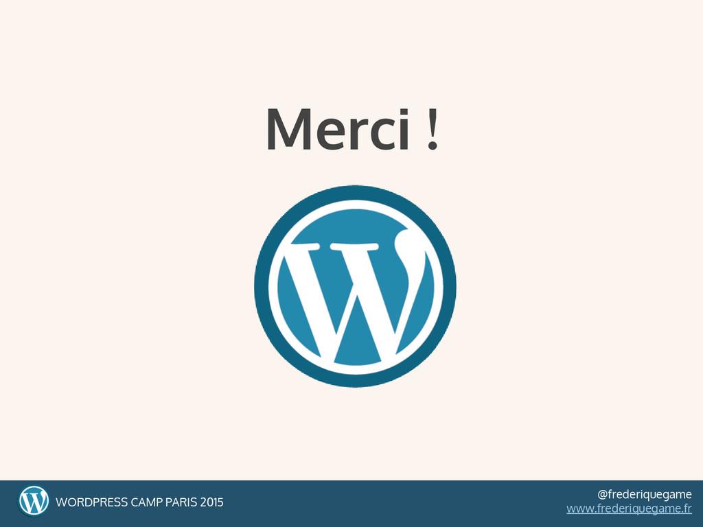 Merci ! WORDPRESS CAMP PARIS 2015 @frederiquega...