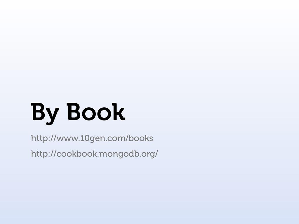 By Book http://www.10gen.com/books http://cookb...