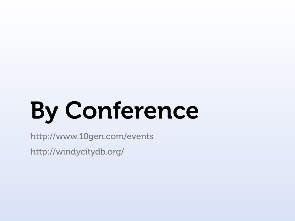 By Conference http://www.10gen.com/events http:...