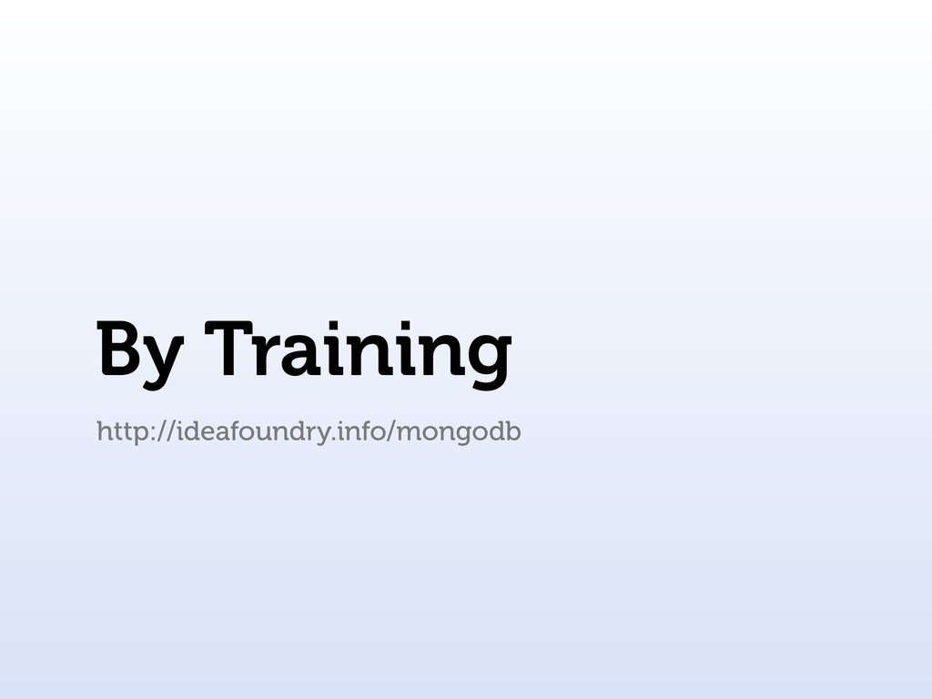 By Training http://ideafoundry.info/mongodb
