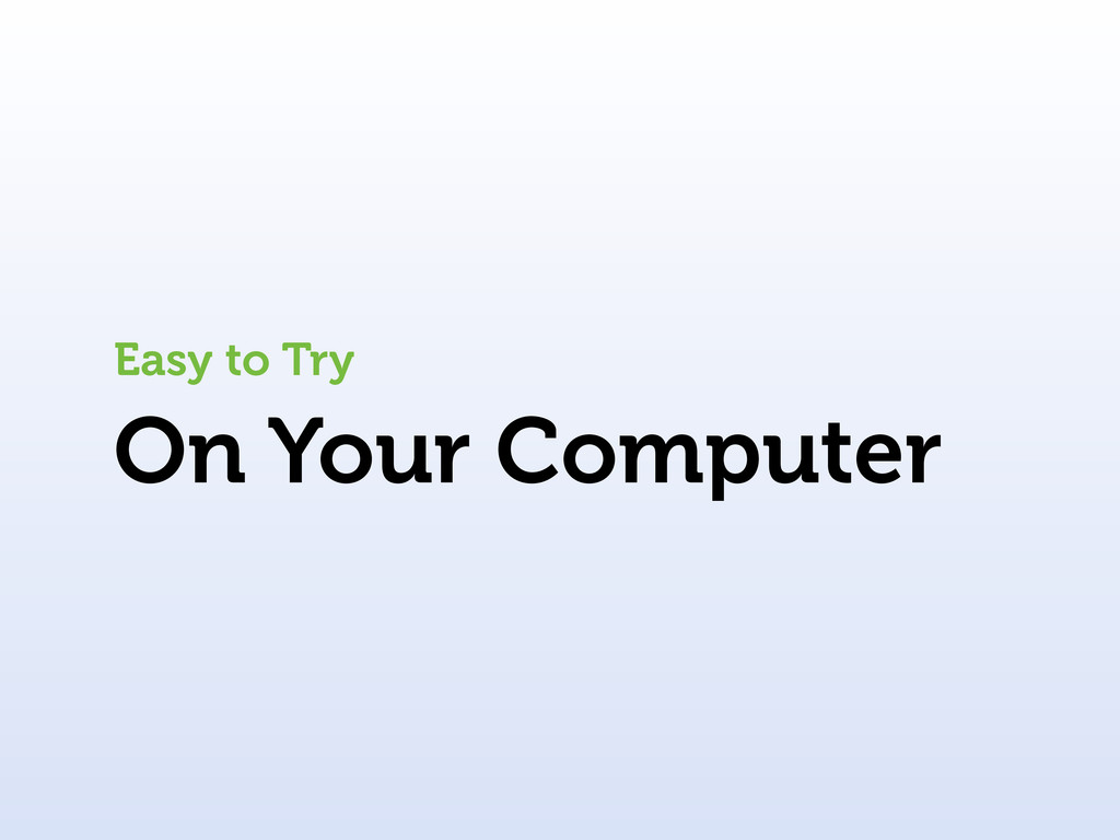 On Your Computer Easy to Try