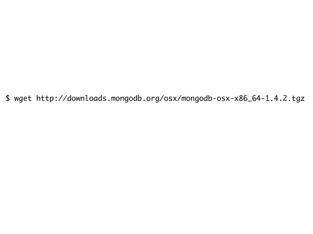 $ wget http://downloads.mongodb.org/osx/mongodb...