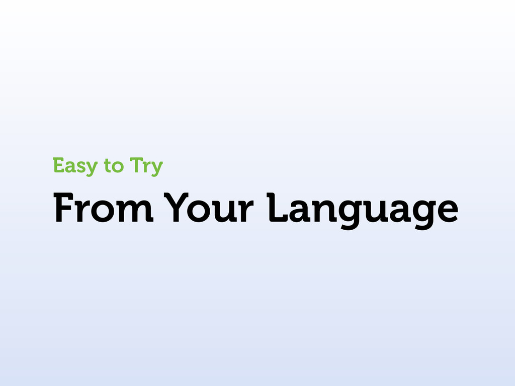 From Your Language Easy to Try