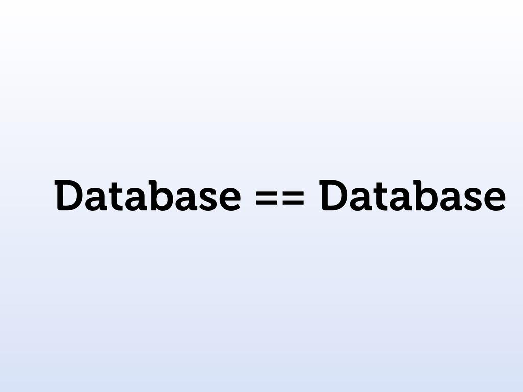 Database == Database