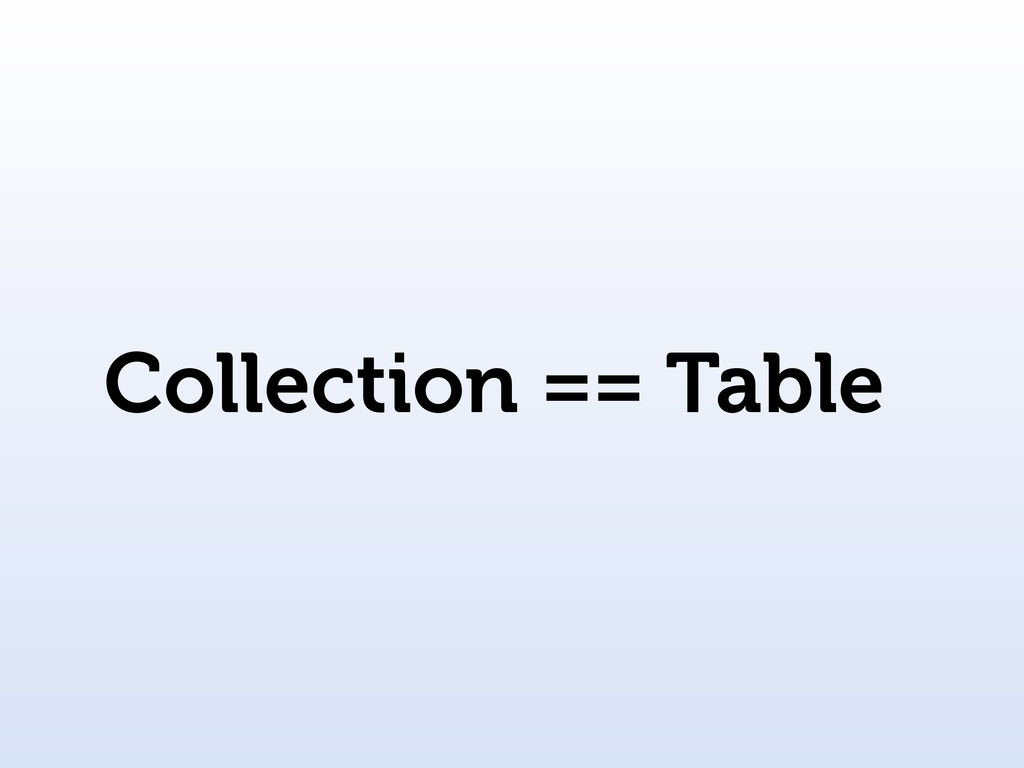 Collection == Table