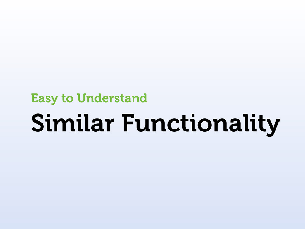 Similar Functionality Easy to Understand