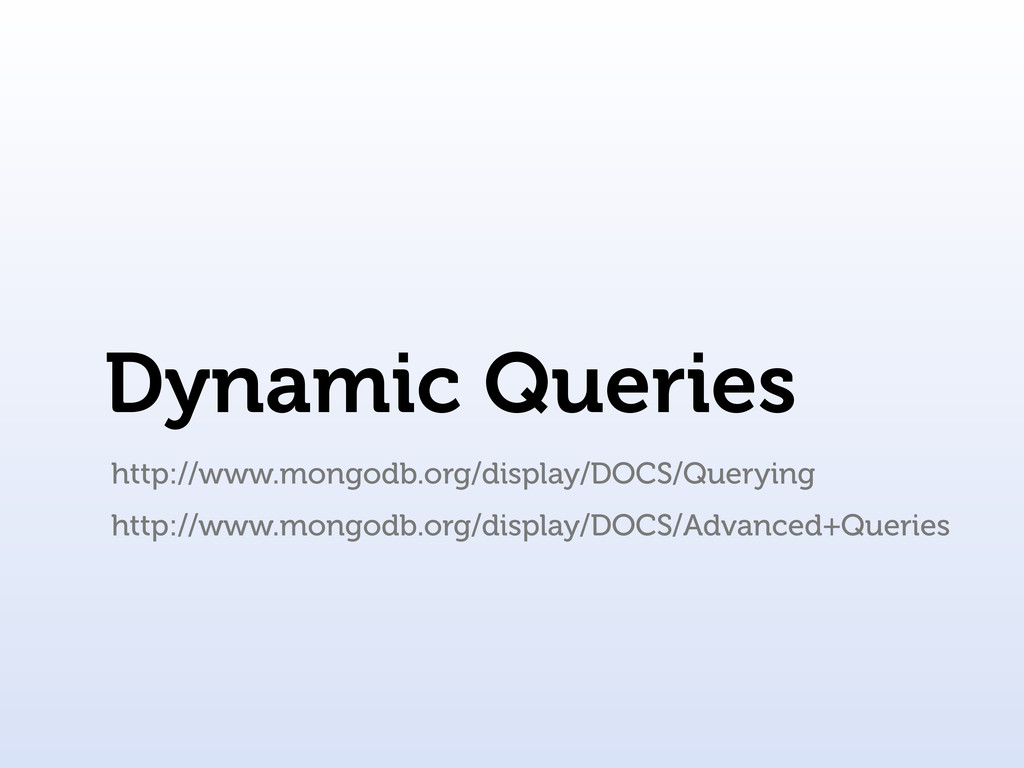 Dynamic Queries http://www.mongodb.org/display/...