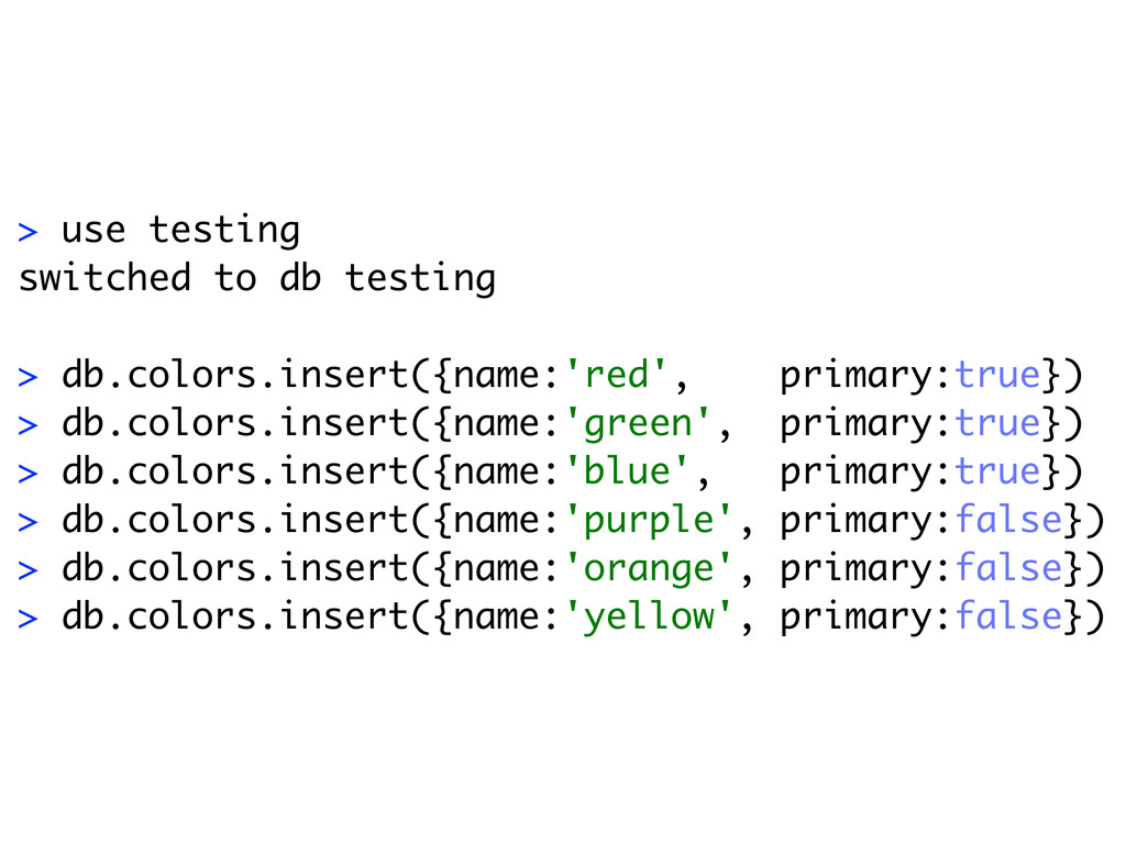 > use testing switched to db testing > db.color...