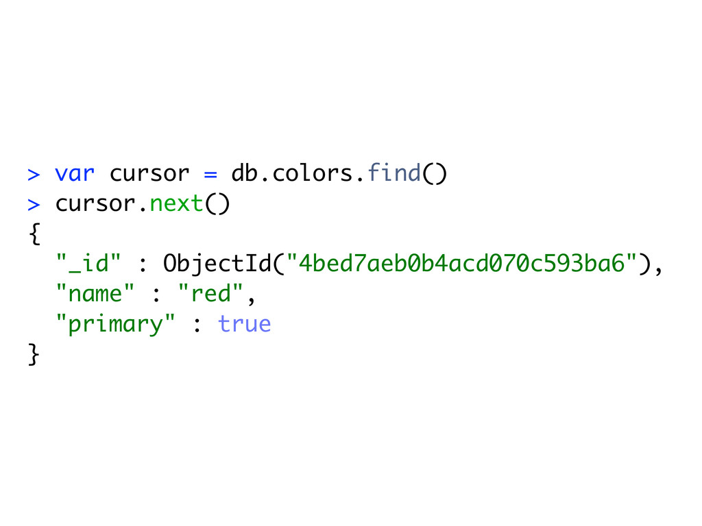> var cursor = db.colors.find() > cursor.next()...