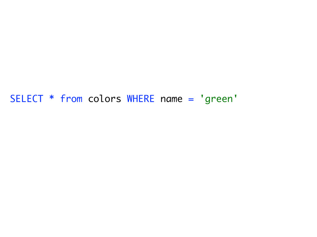 SELECT * from colors WHERE name = 'green'