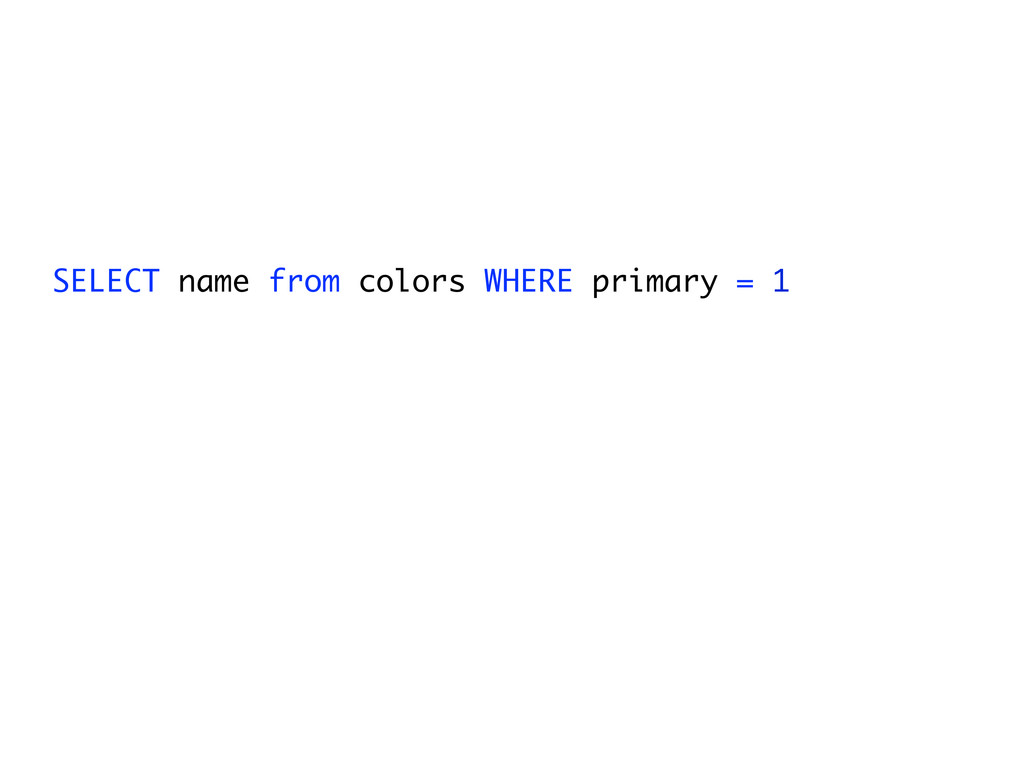 SELECT name from colors WHERE primary = 1