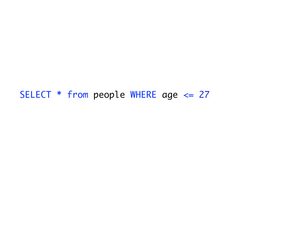 SELECT * from people WHERE age <= 27