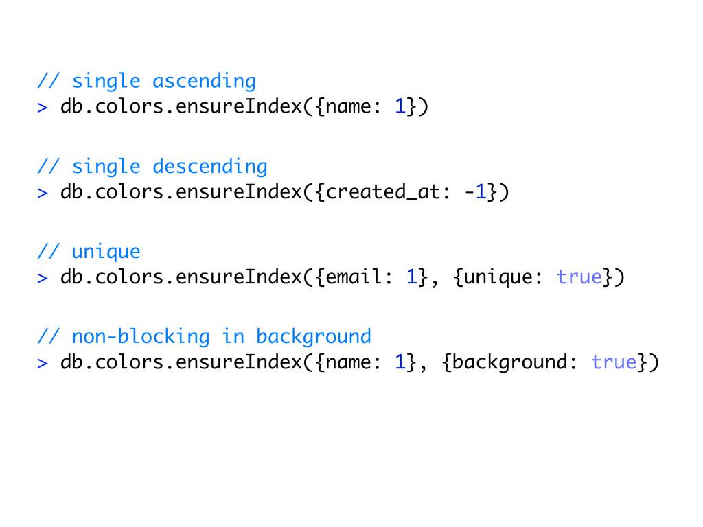 // single ascending > db.colors.ensureIndex({na...
