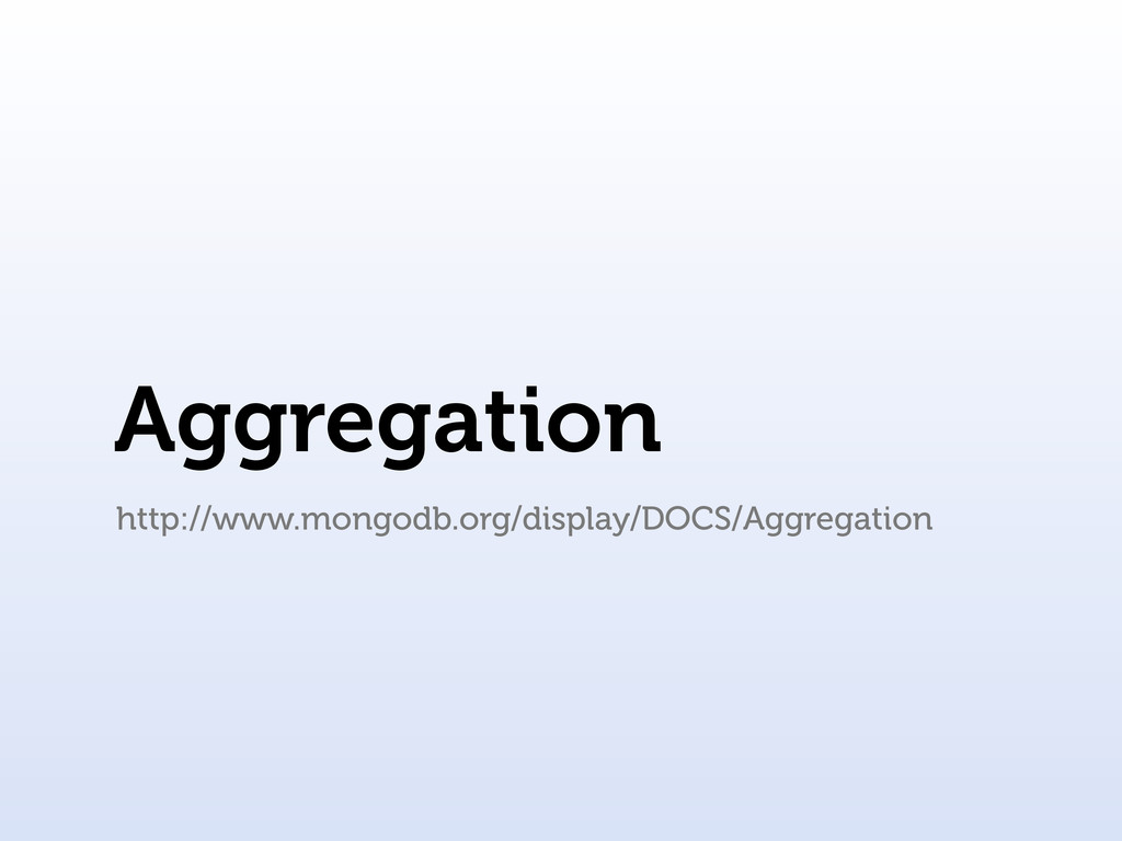 Aggregation http://www.mongodb.org/display/DOCS...