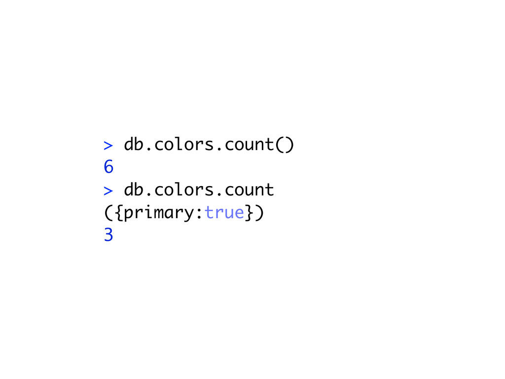 > db.colors.count() 6 > db.colors.count ({prima...