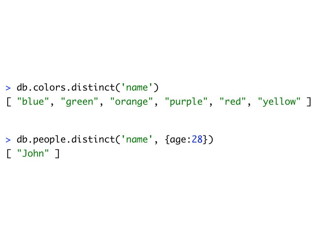 "> db.colors.distinct('name') [ ""blue"", ""green"",..."