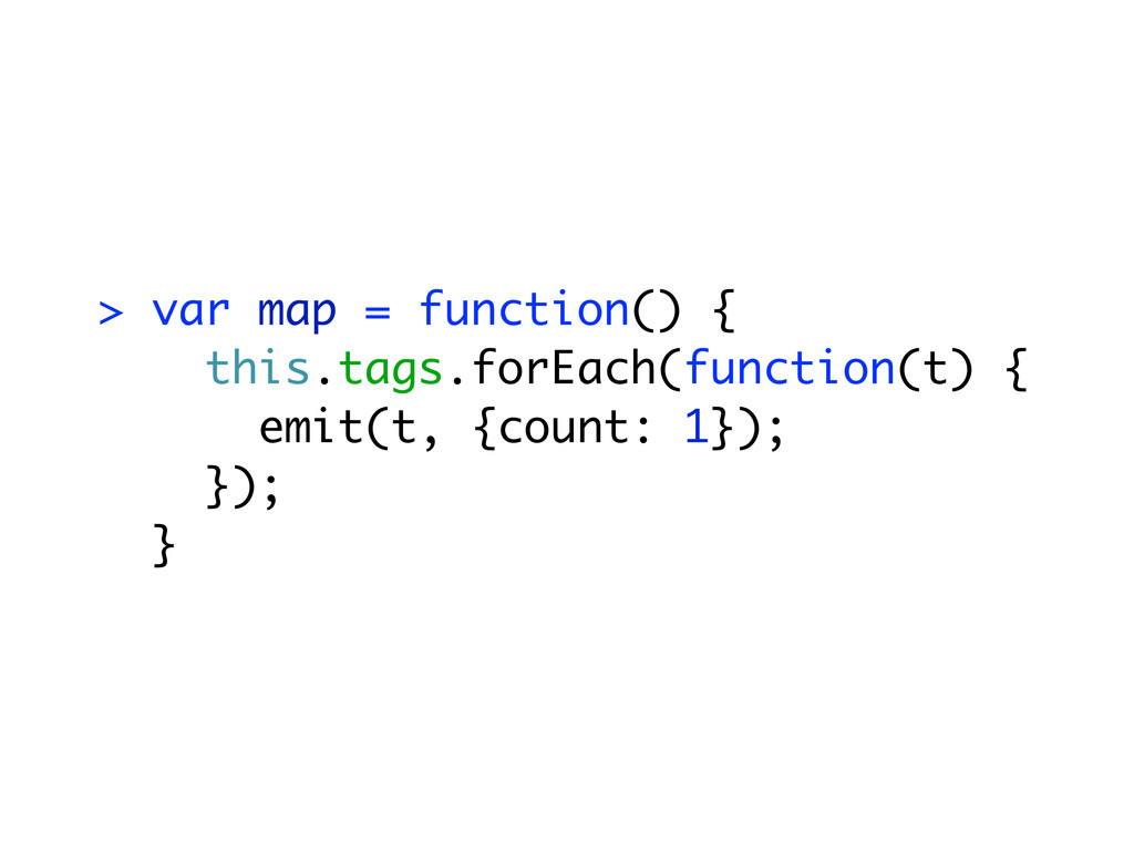 > var map = function() { this.tags.forEach(func...