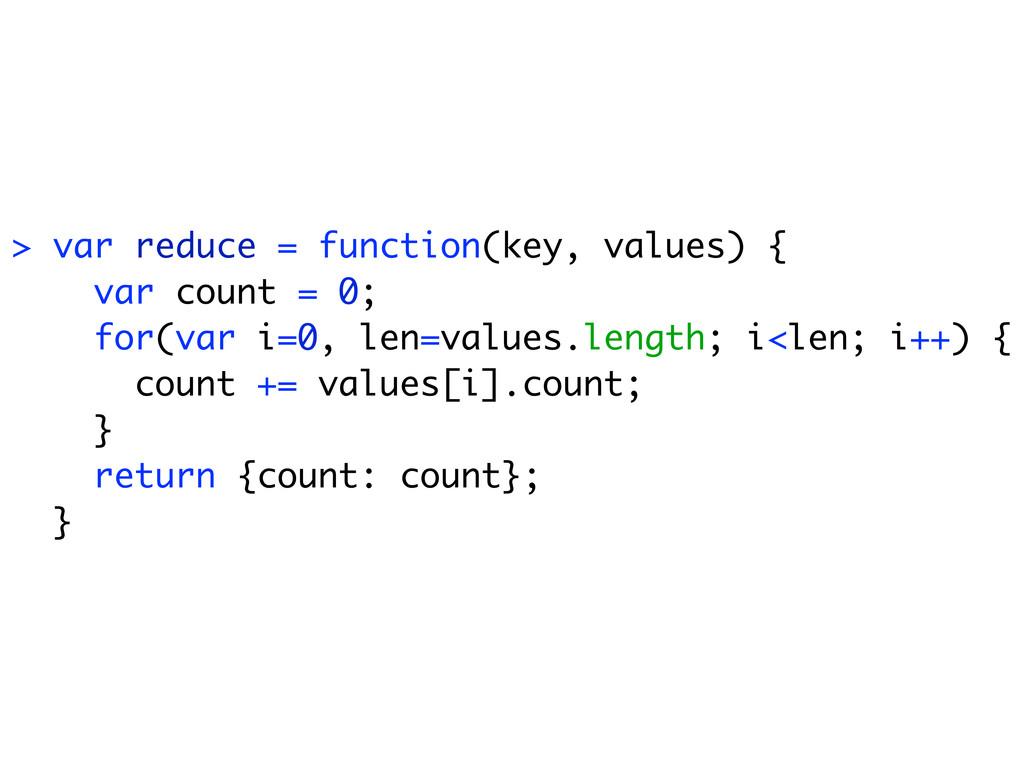 > var reduce = function(key, values) { var coun...