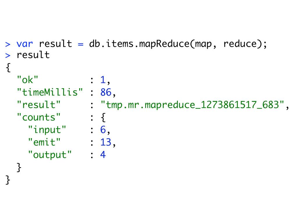 > var result = db.items.mapReduce(map, reduce);...