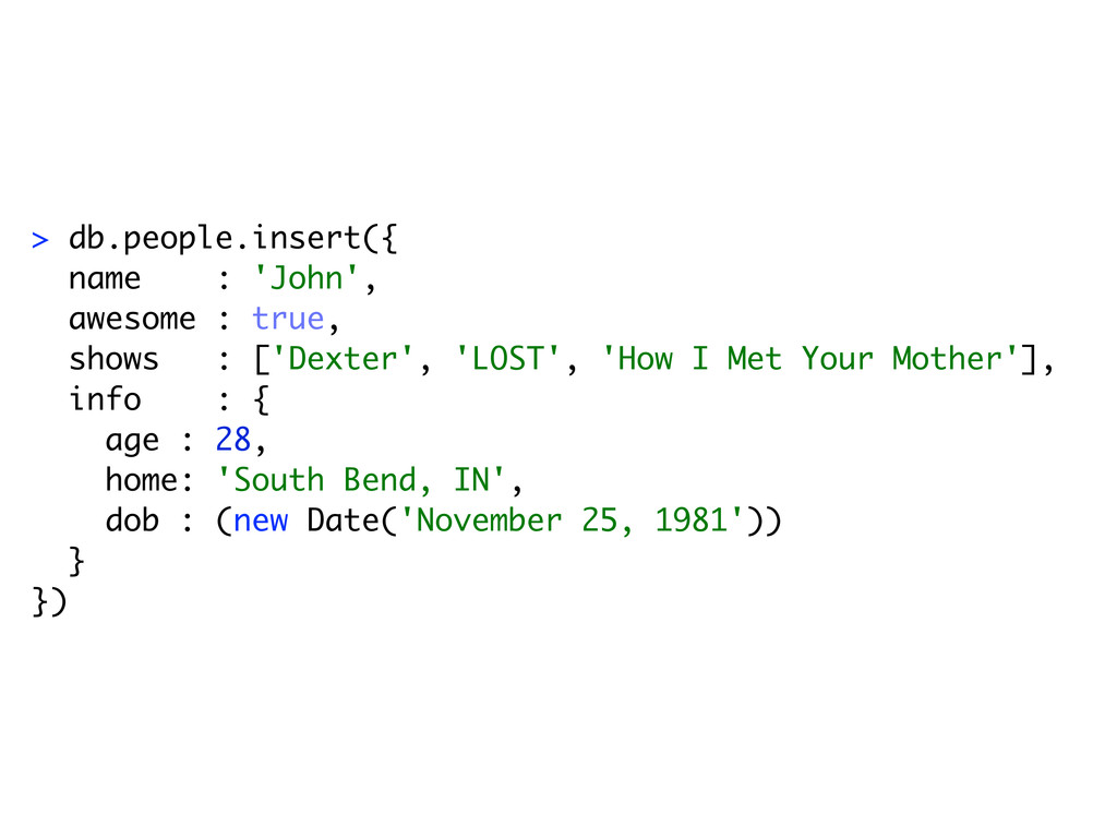 > db.people.insert({ name : 'John', awesome : t...