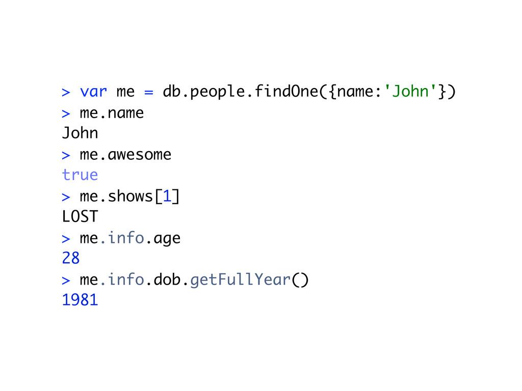 > var me = db.people.findOne({name:'John'}) > m...