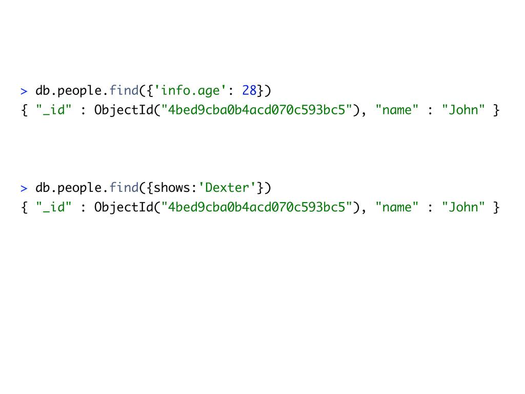 """> db.people.find({'info.age': 28}) { """"_id"""" : Ob..."""