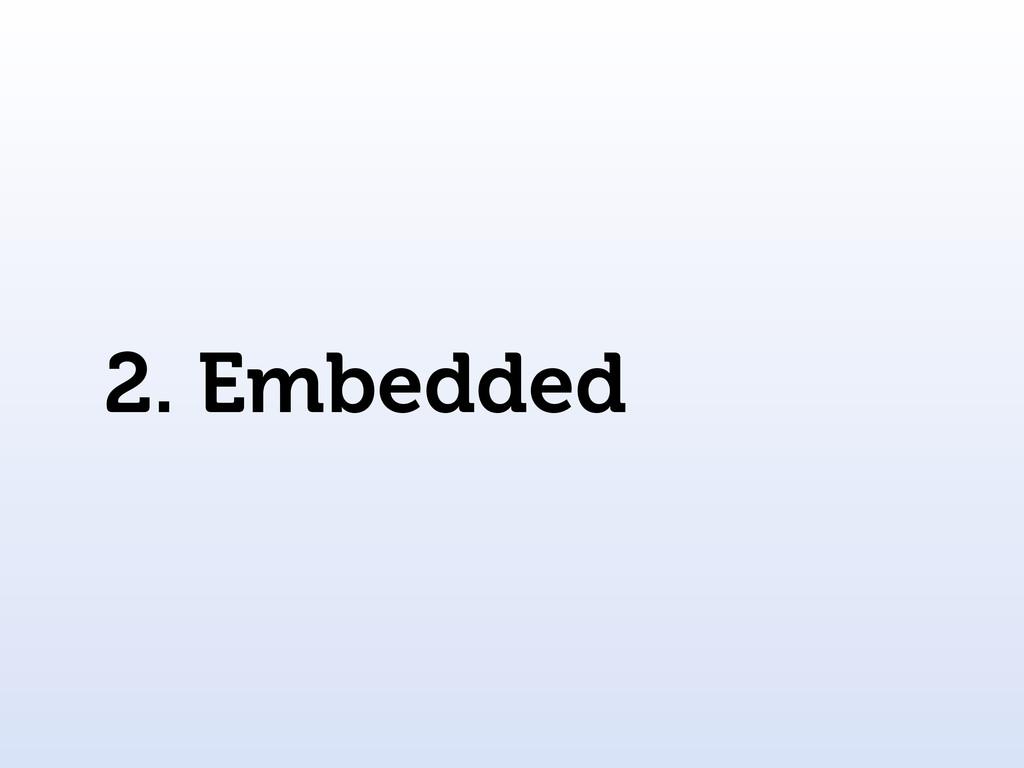 2. Embedded