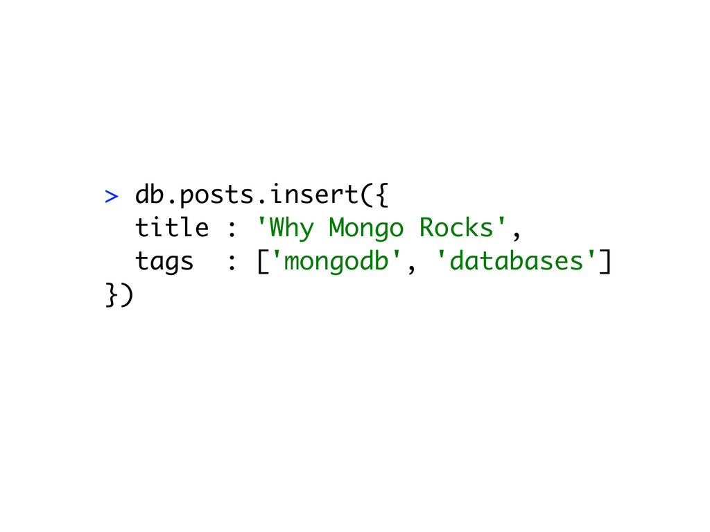> db.posts.insert({ title : 'Why Mongo Rocks', ...