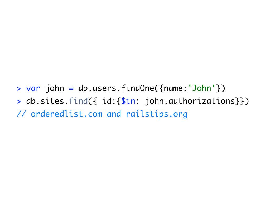 > var john = db.users.findOne({name:'John'}) > ...