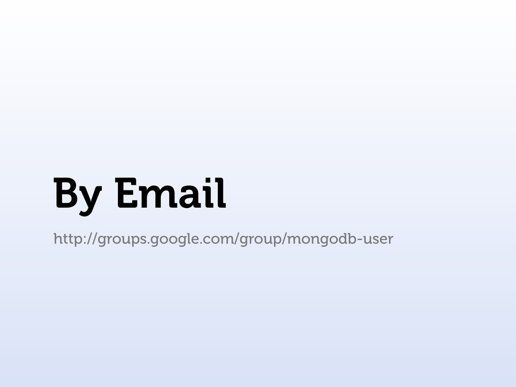 By Email http://groups.google.com/group/mongodb...