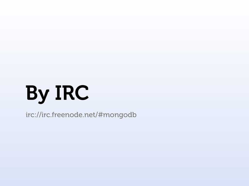 By IRC irc://irc.freenode.net/#mongodb
