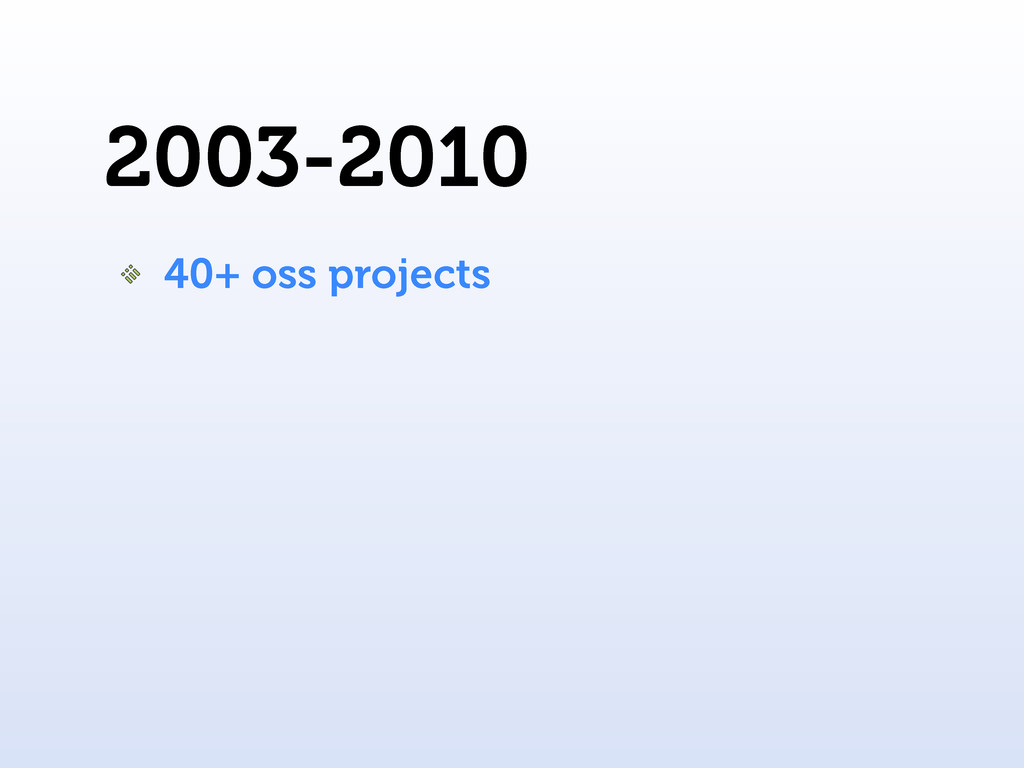 2003-2010 40+ oss projects
