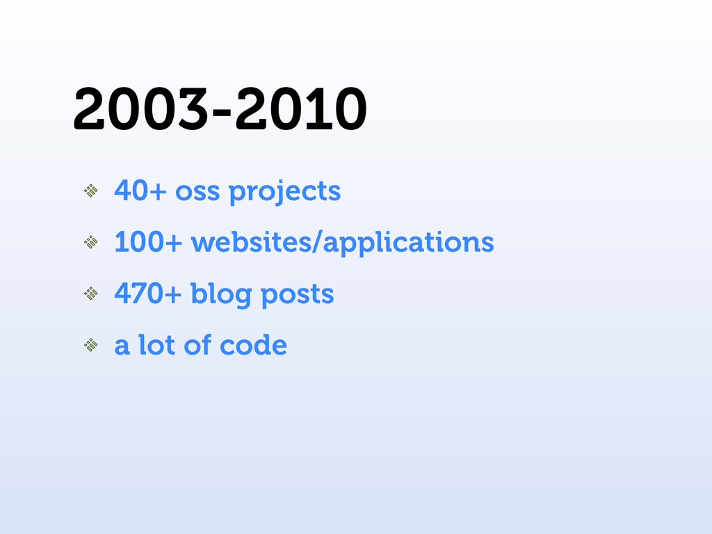 2003-2010 40+ oss projects 100+ websites/applic...