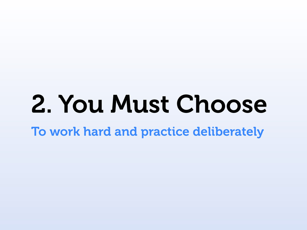 To work hard and practice deliberately 2. You M...
