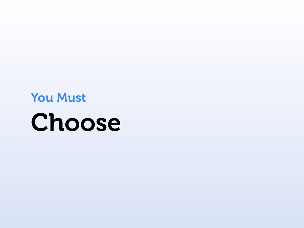 Choose You Must