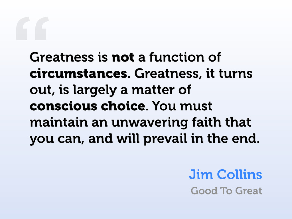 """"""" Jim Collins Greatness is not a function of ci..."""