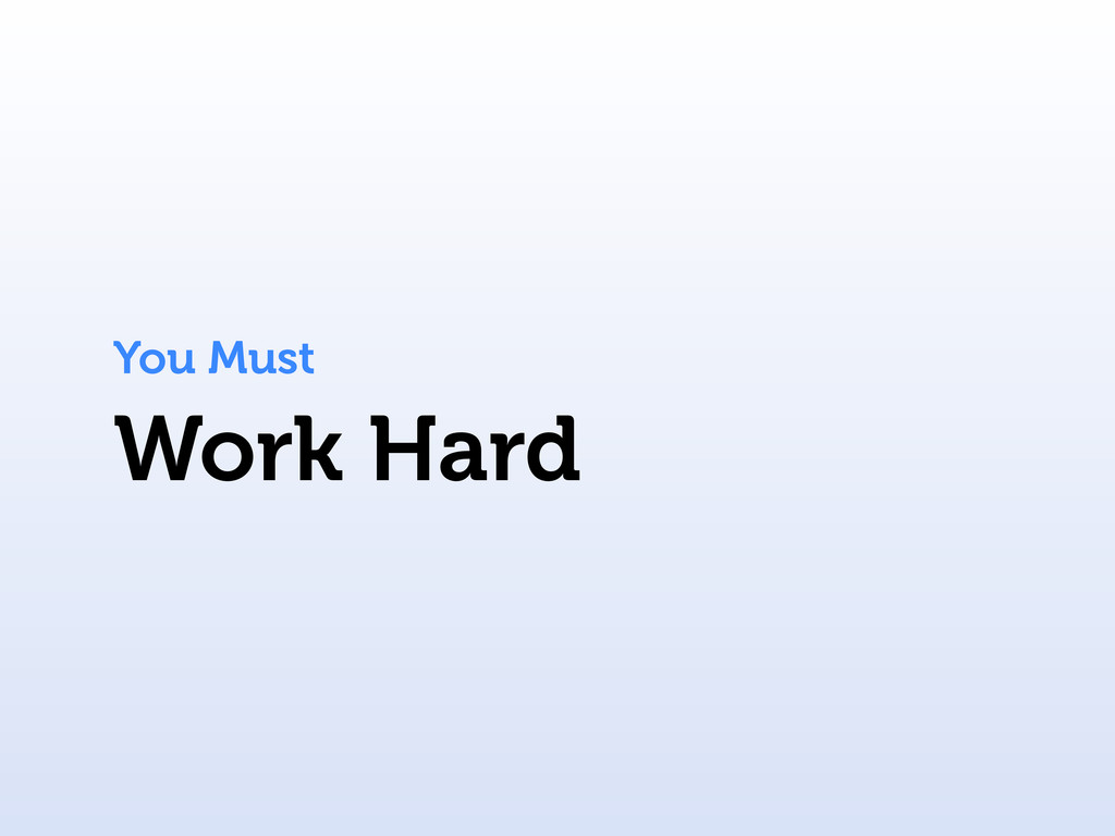 Work Hard You Must