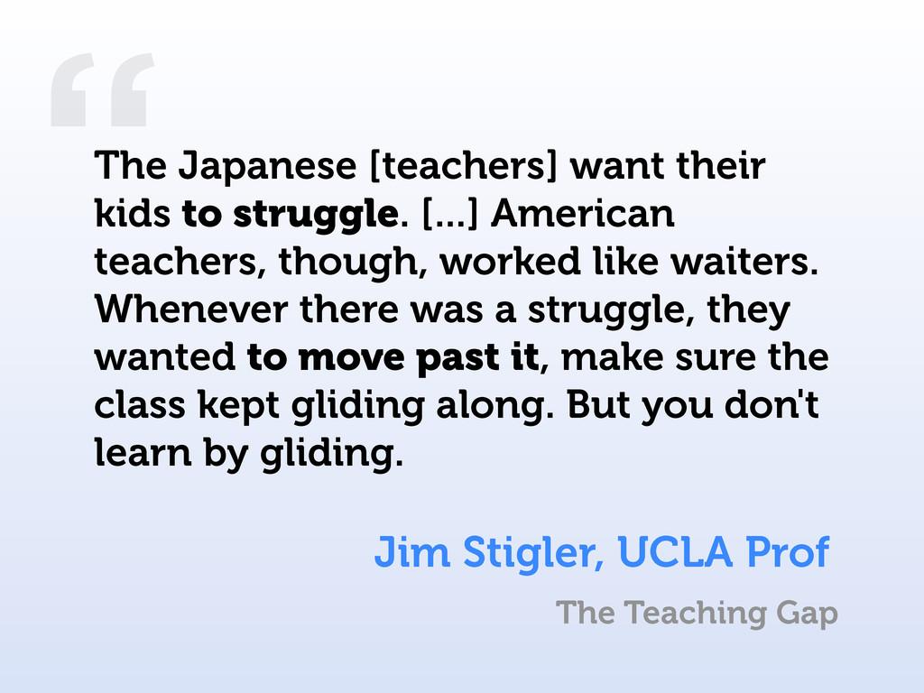 """ Jim Stigler, UCLA Prof The Japanese [teachers..."